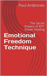 Emotional Freedom Technique: The Secret Powers of EFT: Power Healing