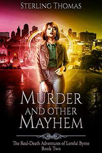 Murder and Other Mayhem: The Real-Death Adventures of Lorelai Byrne Book Two