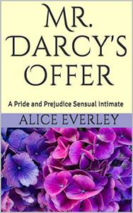 Mr. Darcy's Offer: A Pride and Prejudice Sensual Intimate
