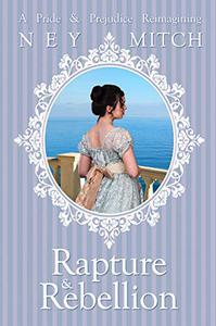 Rapture & Rebellion: A Pride and Prejudice Reimagining