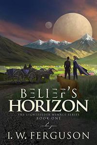 Belief's Horizon: Book One of the Lightfeeder Menace Series