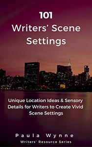 101 Writers' Scene Settings: Unique Location Ideas & Sensory Details for Writers to Create Vivid Scene Settings