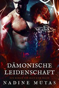 Dämonische Leidenschaft: Ein Roman von Blut und Magie
