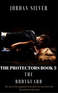 The Protectors Book 3: The Bodyguard