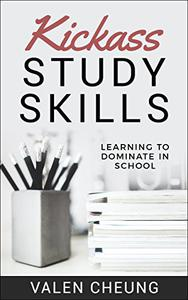 Kickass Study Skills: Learning to Dominate in School