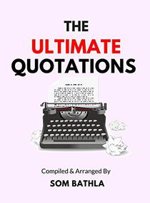 The Ultimate Quotations: A collection of Inspirational Quotes and Motivational Quotes on taking action, Courage, Accepting Challenges, Entrepreneurship, Living life on Own Terms and much more