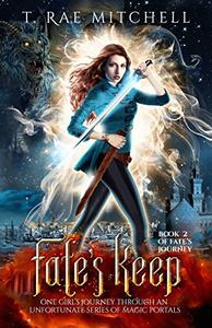 Fate's Keep: One Girl's Journey Through An Unfortunate Series Of Magic Portals