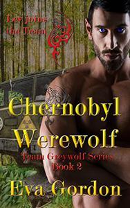 Chernobyl Werewolf, Team Greywolf Series, Book 2