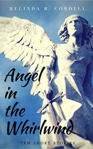 Angel in the Whirlwind: Ten short stories