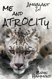 Me and Atrocity (Amgalant 2.1)