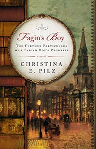 Fagin's Boy: The Further Particulars of a Parish Boy's Progress