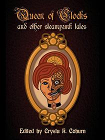 The Queen of Clocks and Other Steampunk Tales