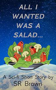 All I Wanted Was a Salad...: A sci-fi short story