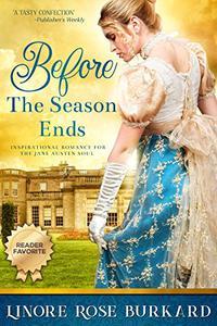 Before the Season Ends: A Christian Romance Novel of Regency England, Book One