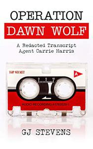 Operation Dawn Wolf: A Redacted Transcript - Agent Carrie Harris