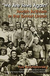"""We Are Jews Again"": Jewish Activism in the Soviet Union"