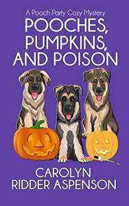 Pooches, Pumpkins, and Poison: A Pooch Party Cozy Mystery