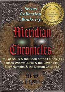 Meridian Chronicles Series Collection (1-3): Hall of Souls & the Book of the Fairies (#1)   Black Widow Curse & the Coven (#2)  Fairy Nymphs & the Demon Court