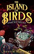 The Island of Birds: Book Two in The Dark Sea Trilogy