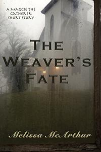 The Weaver's Fate: A Maggie the Gatherer Short Story