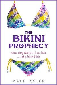The Bikini Prophecy: A true story about love, loss, India ... and a date with fate.