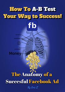 How to A-B Test Your Way to Success: The Anatomy of a Successful Facebook Ad