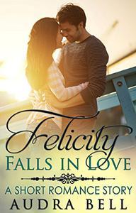 Felicity Falls in Love: A Short Romance Story