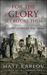 For The Glory Set Before Them: A Short Story of Kal Arna