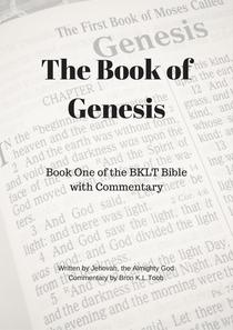 The Book of Genesis with Snarky Commentary (Book One of the BKLT Bible)