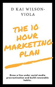 Ten Hour Marketing Plan: Beat procrastination and create your art!