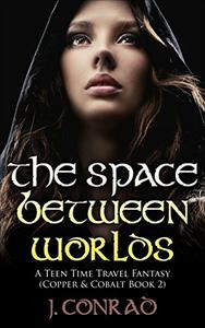 The Space Between Worlds: A Teen Time Travel Fantasy
