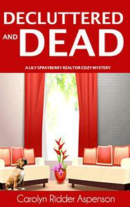 Decluttered and Dead : A LIly Sprayberry Realtor Cozy Mystery