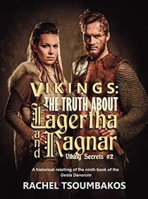 Vikings: The Truth About Lagertha And Ragnar: A historical retelling of the ninth book of the Gesta Danorum