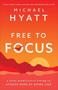 Free to Focus: A Total Productivity System to Achieve More by Doing Less