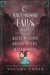 Legends of Havenwood Falls Volume Three: A Legends of Havenwood Falls Collection