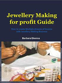 Jewellery Making for profit Guide: How to create multiple streams of income with Jewellery Making Business