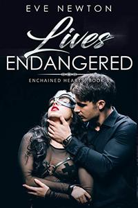 Lives Endangered: A Contemporary Reverse Harem: Enchained Hearts, Book 3