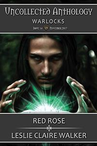 Red Rose: The Uncollected Anthology Issue 14: Warlocks