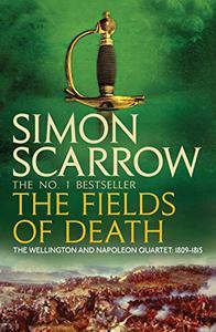 The Fields of Death (Wellington and Napoleon 4): (Revolution 4)