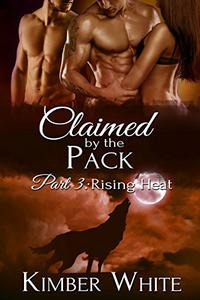 Rising Heat: Claimed by the Pack - Part Three