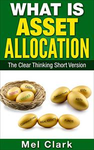 What Is Asset Allocation?: The Clear Thinking Short Version