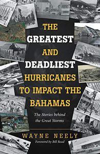 The Greatest and Deadliest Hurricanes to Impact the Bahamas: The Stories Behind the Great Storms