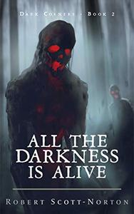 All the Darkness is Alive