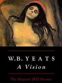 W.B. Yeats: A Vision, The Original 1925 Version