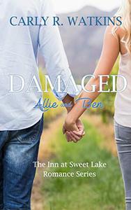 Damaged: Allie & Ben : The Inn at Sweet Lake Romance Series