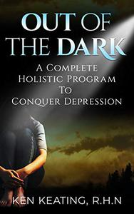 Out Of The Dark: a complete holistic program to conquer depression