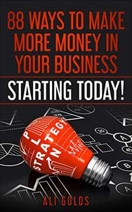 88 Ways To Make More Money In Your Business