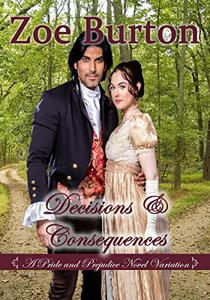 Decisions and Consequences: A Pride & Prejudice Variation