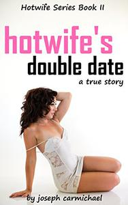 Hotwife's Double Date: A True Story