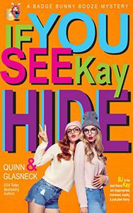 If You See Kay Hide: A Badge Bunny Booze Humorous Mystery